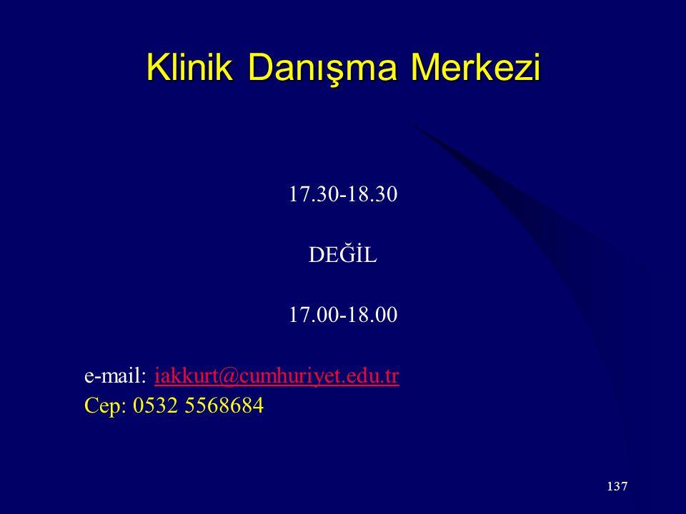 137 Klinik Danışma Merkezi 17.30-18.30 DEĞİL 17.00-18.00 e-mail: iakkurt@cumhuriyet.edu.triakkurt@cumhuriyet.edu.tr Cep: 0532 5568684