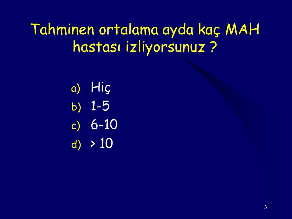 3 Tahminen ortalama ayda kaç MAH hastası izliyorsunuz ? a) Hiç b) 1-5 c) 6-10 d) > 10