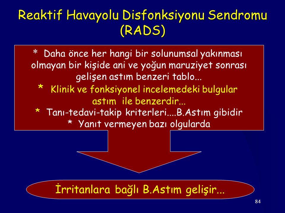 84 Reaktif Havayolu Disfonksiyonu Sendromu (RADS) * Daha önce her hangi bir solunumsal yakınması olmayan bir kişide ani ve yoğun maruziyet sonrası gel