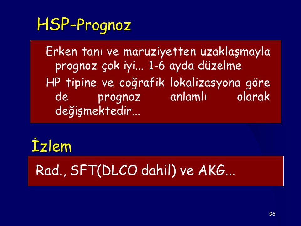 96 HSP- Prognoz İzlem Rad., SFT(DLCO dahil) ve AKG... Erken tanı ve maruziyetten uzaklaşmayla prognoz çok iyi... 1-6 ayda düzelme HP tipine ve coğrafi