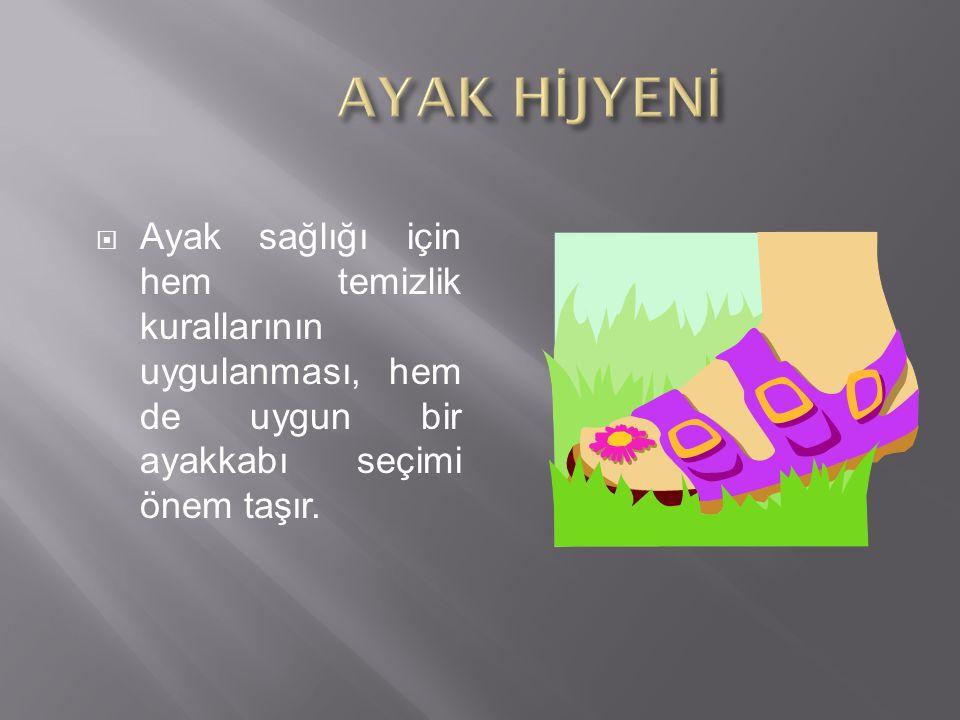  Ayakların her gün yıkanması ve yıkandıktan sonra, özellikle parmak aralarının iyice kurulanması gerekir.
