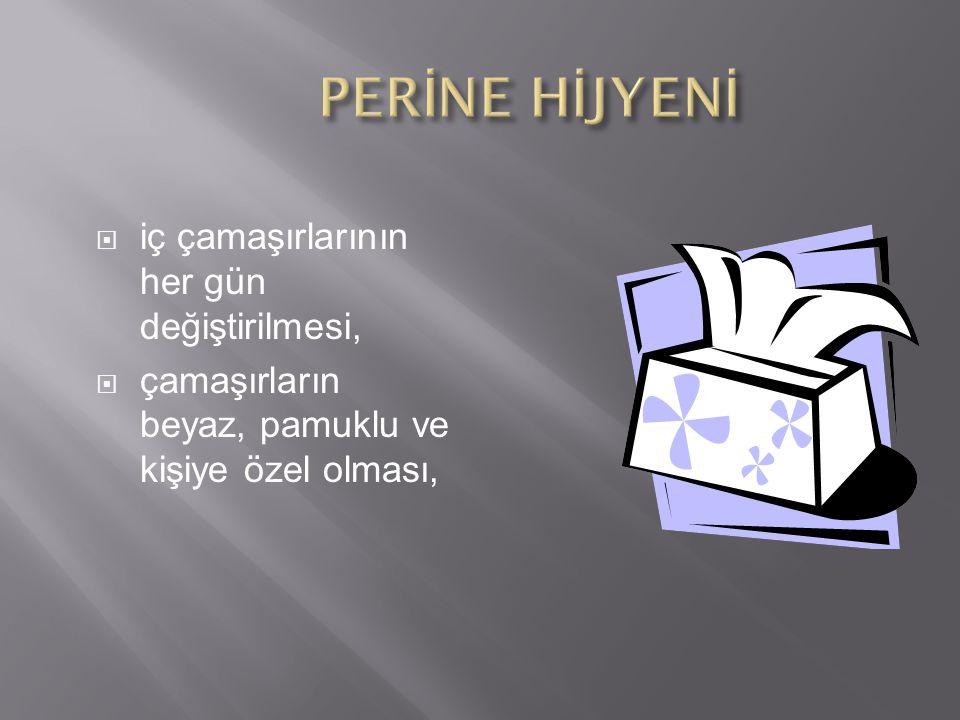  Adet dönemlerinde; beyaz ve parfümsüz hijyenik bağların kullanılması  Bağların sık sık değiştirilmesi gerekir.