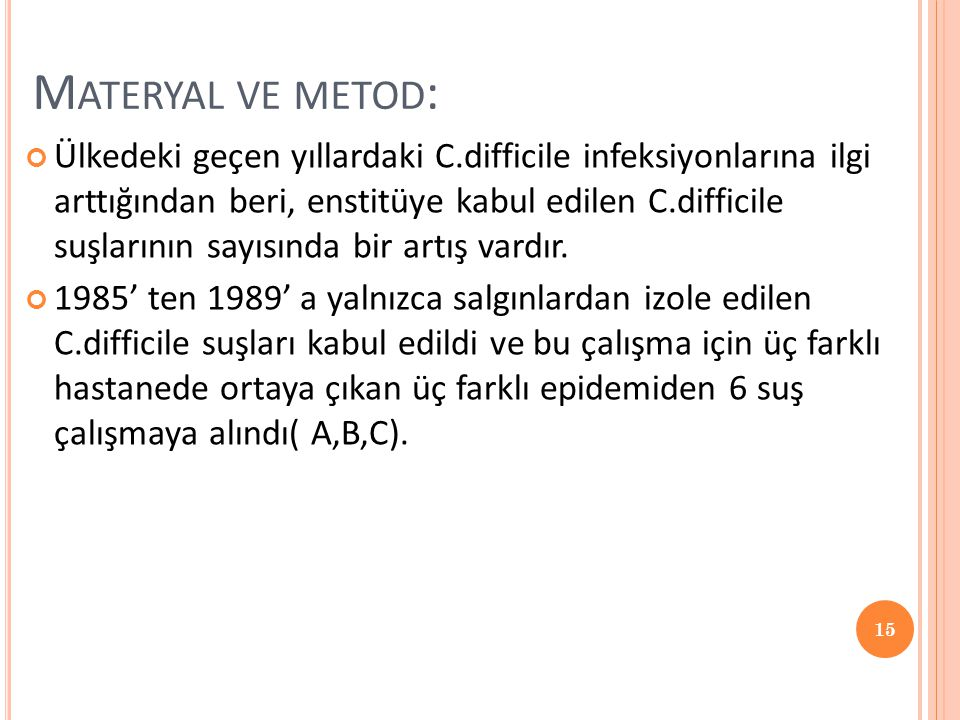 M ATERYAL VE METOD : Ülkedeki geçen yıllardaki C.difficile infeksiyonlarına ilgi arttığından beri, enstitüye kabul edilen C.difficile suşlarının sayıs