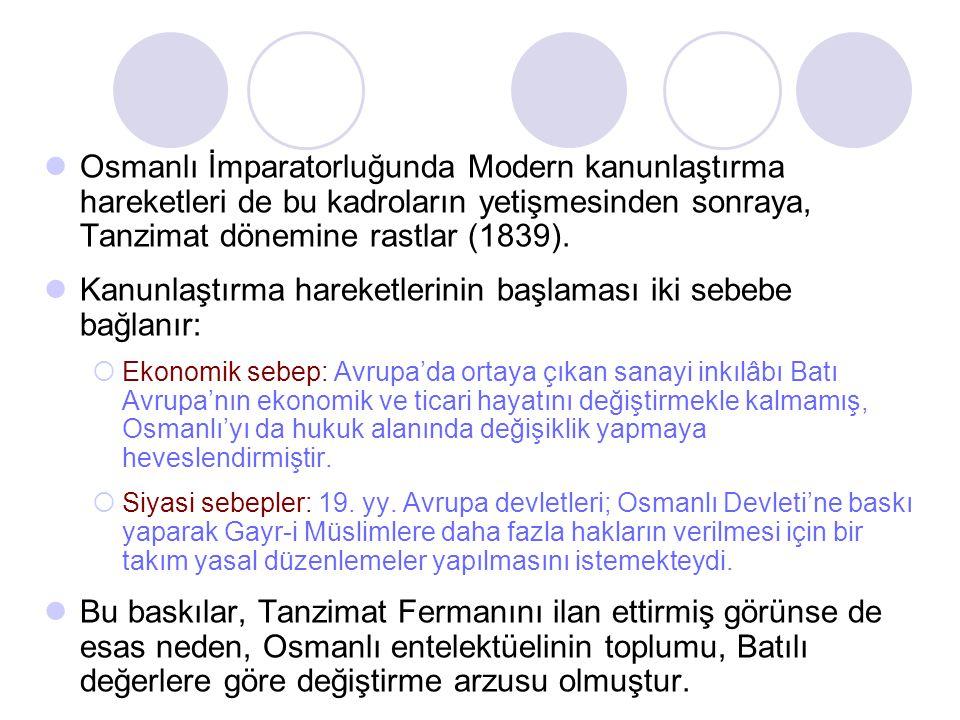 Osmanlı İmparatorluğunda Modern kanunlaştırma hareketleri de bu kadroların yetişmesinden sonraya, Tanzimat dönemine rastlar (1839). Kanunlaştırma hare