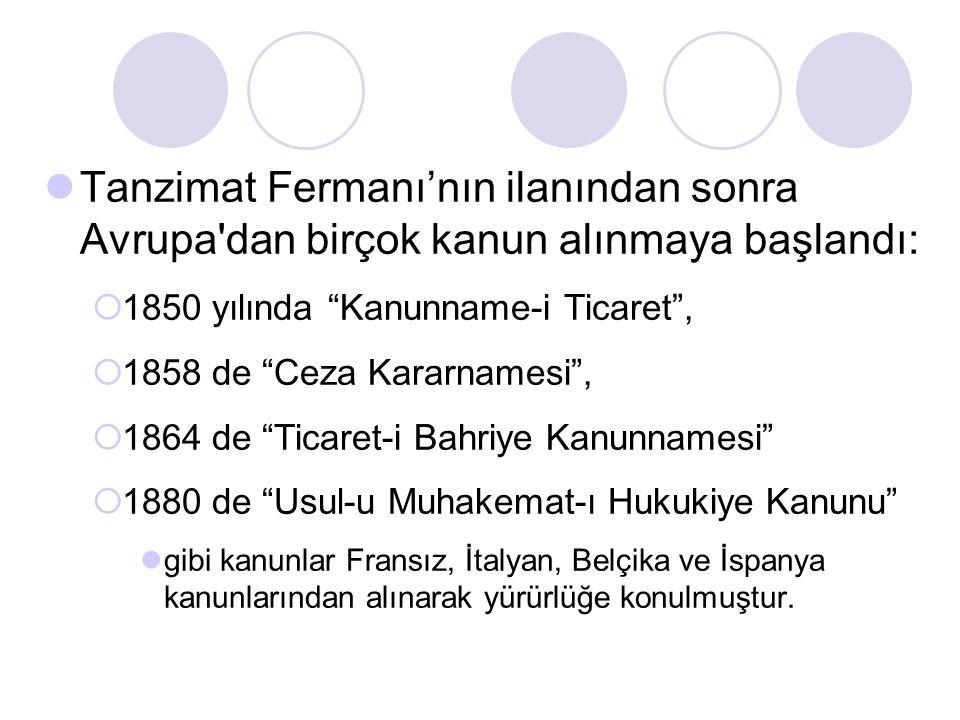 """Tanzimat Fermanı'nın ilanından sonra Avrupa'dan birçok kanun alınmaya başlandı:  1850 yılında """"Kanunname-i Ticaret"""",  1858 de """"Ceza Kararnamesi"""", """
