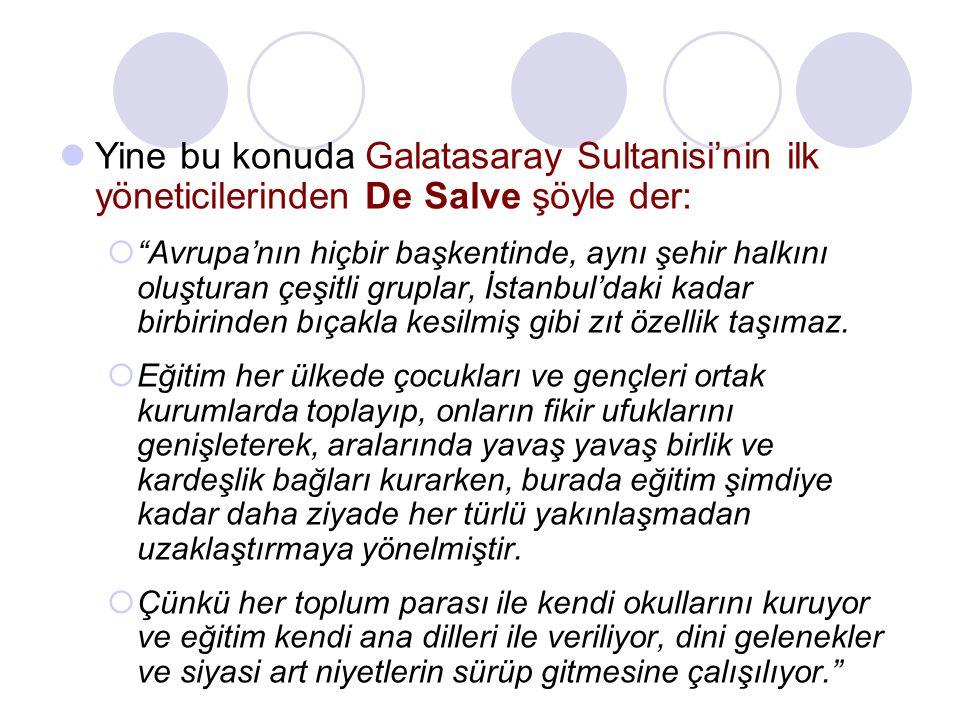 """Yine bu konuda Galatasaray Sultanisi'nin ilk yöneticilerinden De Salve şöyle der:  """"Avrupa'nın hiçbir başkentinde, aynı şehir halkını oluşturan çeşit"""