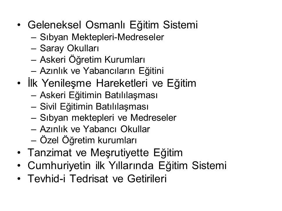Geleneksel Osmanlı Eğitim Sistemi –Sıbyan Mektepleri-Medreseler –Saray Okulları –Askeri Öğretim Kurumları –Azınlık ve Yabancıların Eğitini İlk Yenileş