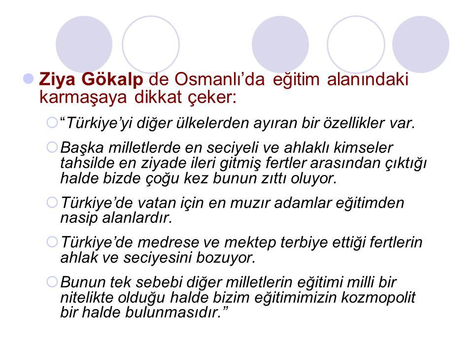 """Ziya Gökalp de Osmanlı'da eğitim alanındaki karmaşaya dikkat çeker:  """"Türkiye'yi diğer ülkelerden ayıran bir özellikler var.  Başka milletlerde en s"""