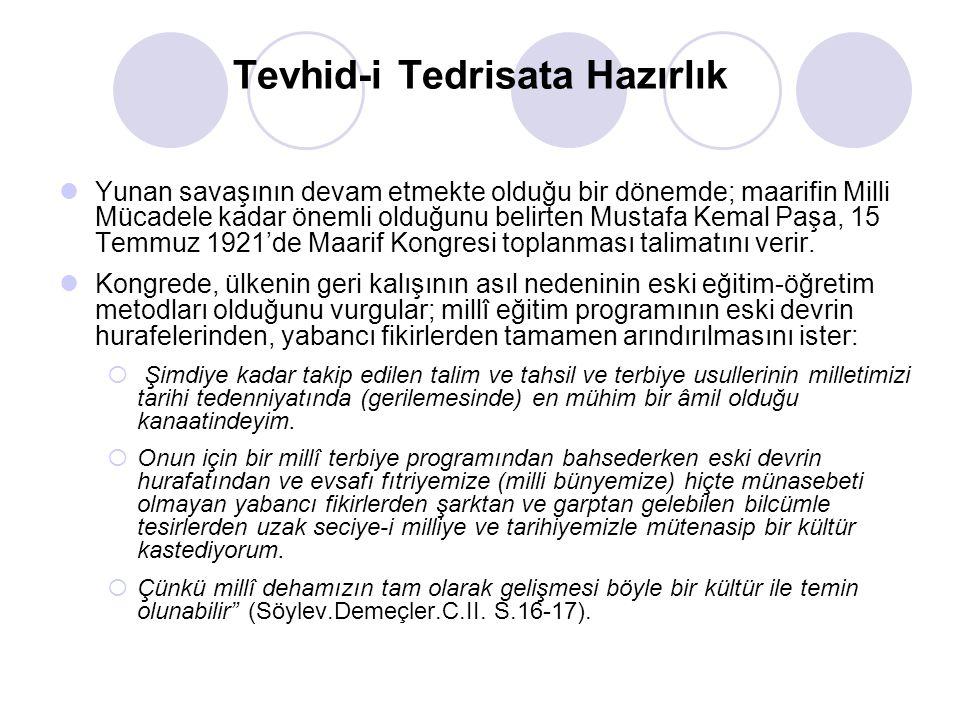 Tevhid-i Tedrisata Hazırlık Yunan savaşının devam etmekte olduğu bir dönemde; maarifin Milli Mücadele kadar önemli olduğunu belirten Mustafa Kemal Paş