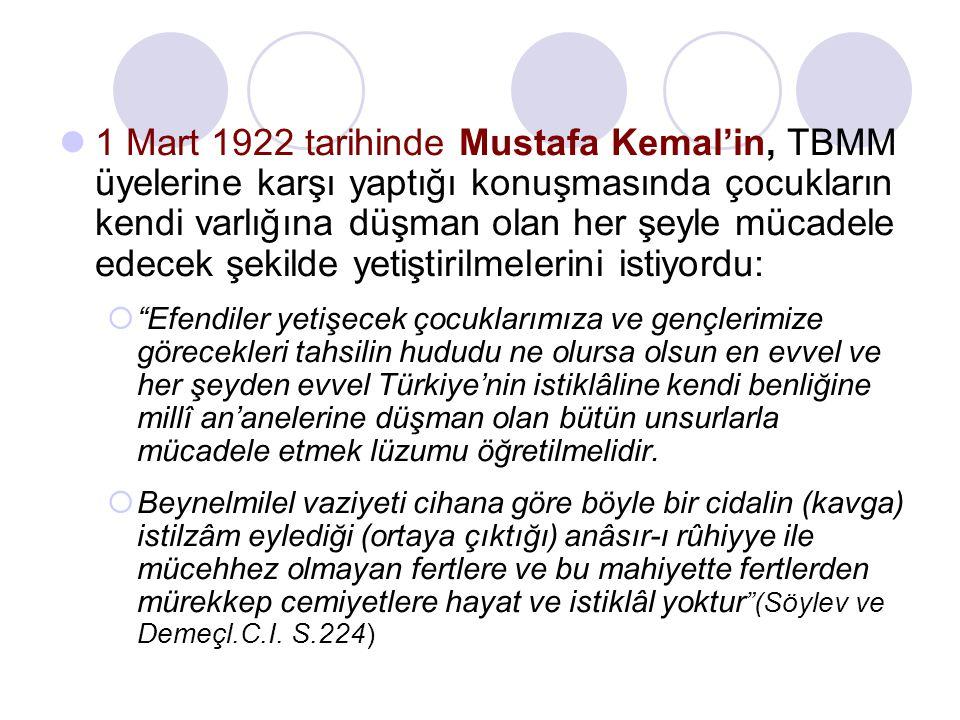 1 Mart 1922 tarihinde Mustafa Kemal'in, TBMM üyelerine karşı yaptığı konuşmasında çocukların kendi varlığına düşman olan her şeyle mücadele edecek şek