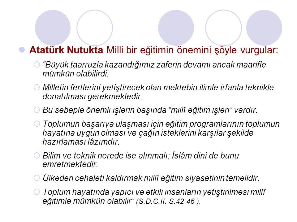 """Atatürk Nutukta Milli bir eğitimin önemini şöyle vurgular:  """"Büyük taarruzla kazandığımız zaferin devamı ancak maarifle mümkün olabilirdi.  Milletin"""