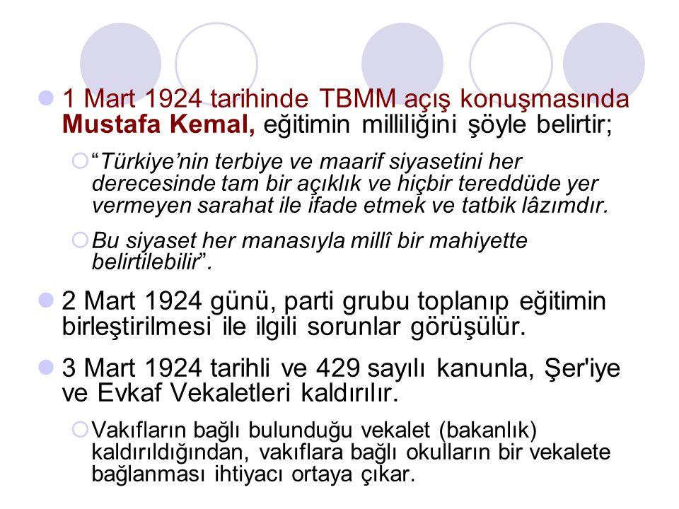 """1 Mart 1924 tarihinde TBMM açış konuşmasında Mustafa Kemal, eğitimin milliliğini şöyle belirtir;  """"Türkiye'nin terbiye ve maarif siyasetini her derec"""