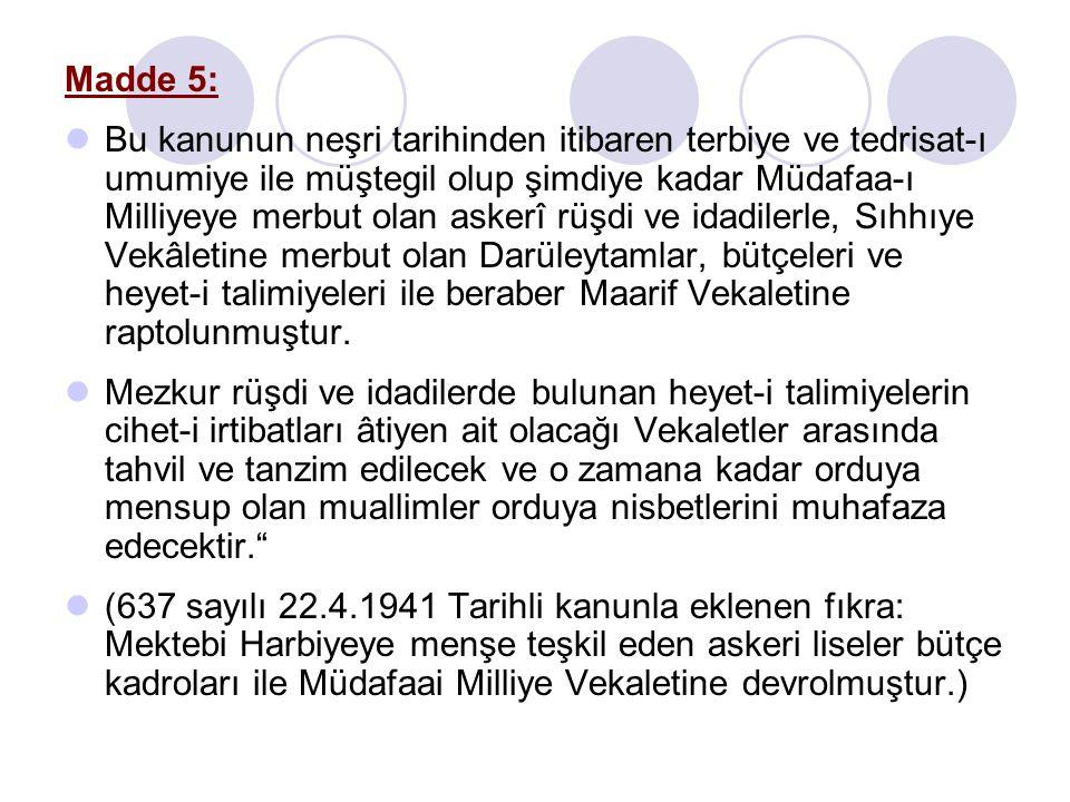 Madde 5: Bu kanunun neşri tarihinden itibaren terbiye ve tedrisat-ı umumiye ile müştegil olup şimdiye kadar Müdafaa-ı Milliyeye merbut olan askerî rüş