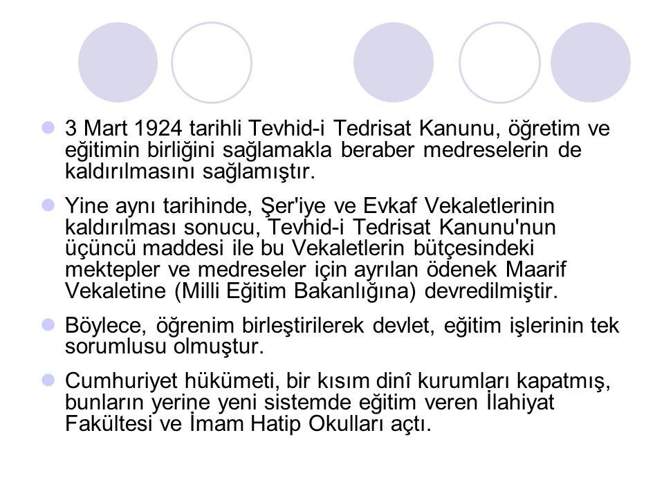 3 Mart 1924 tarihli Tevhid-i Tedrisat Kanunu, öğretim ve eğitimin birliğini sağlamakla beraber medreselerin de kaldırılmasını sağlamıştır. Yine aynı t