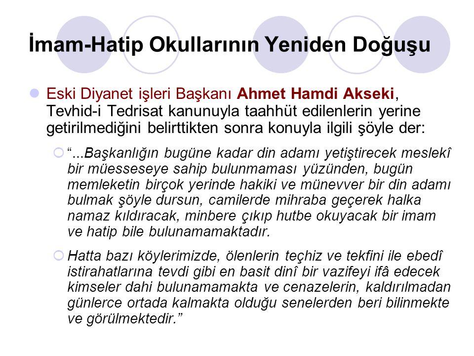 İmam-Hatip Okullarının Yeniden Doğuşu Eski Diyanet işleri Başkanı Ahmet Hamdi Akseki, Tevhid-i Tedrisat kanunuyla taahhüt edilenlerin yerine getirilme
