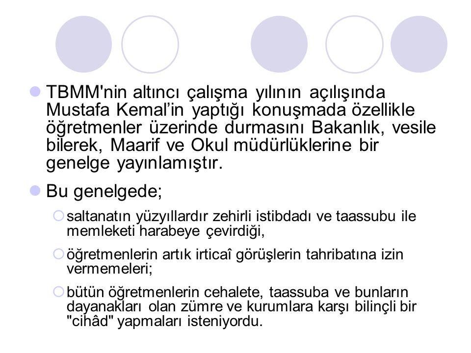 TBMM'nin altıncı çalışma yılının açılışında Mustafa Kemal'in yaptığı konuşmada özellikle öğretmenler üzerinde durmasını Bakanlık, vesile bilerek, Maar