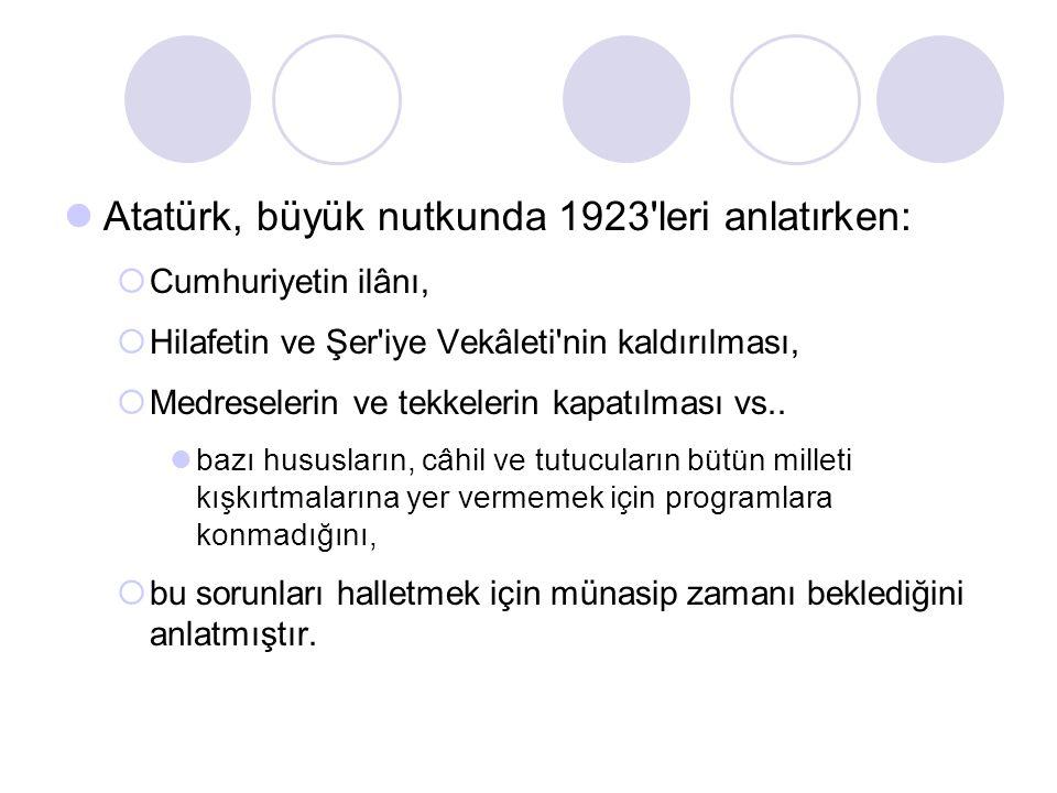 Atatürk, büyük nutkunda 1923'leri anlatırken: CCumhuriyetin ilânı, HHilafetin ve Şer'iye Vekâleti'nin kaldırılması, MMedreselerin ve tekkelerin