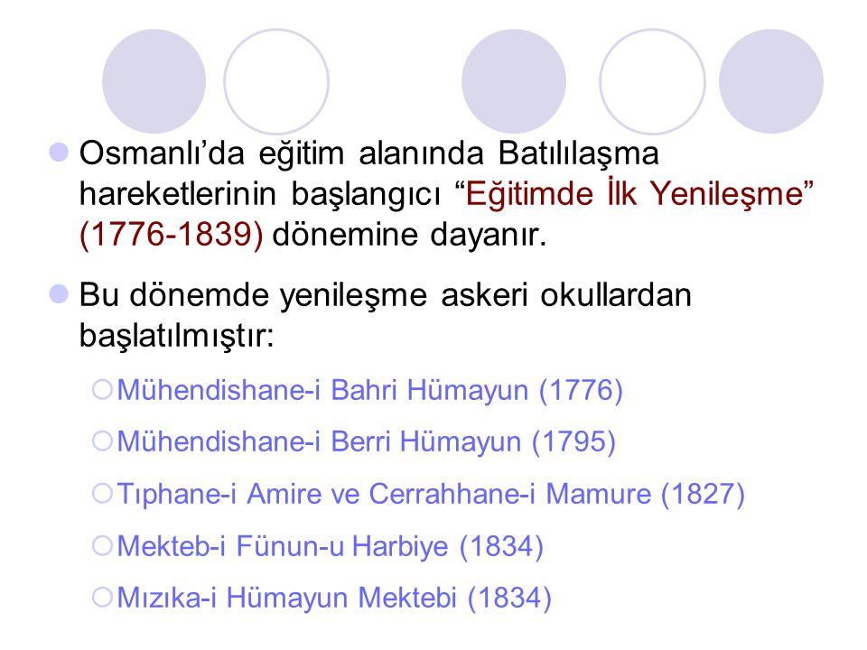 """Osmanlı'da eğitim alanında Batılılaşma hareketlerinin başlangıcı """"Eğitimde İlk Yenileşme"""" (1776-1839) dönemine dayanır. Bu dönemde yenileşme askeri ok"""