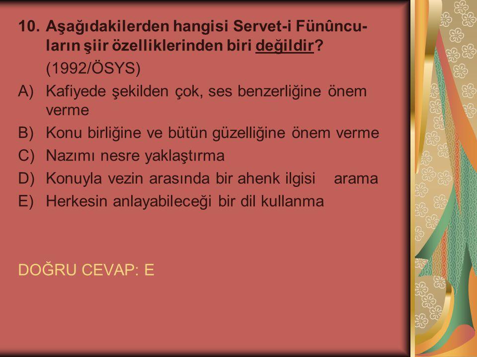 10.Aşağıdakilerden hangisi Servet-i Fünûncu ların şiir özelliklerinden biri değildir? (1992/ÖSYS) A)Kafiyede şekilden çok, ses benzerliğine önem verm