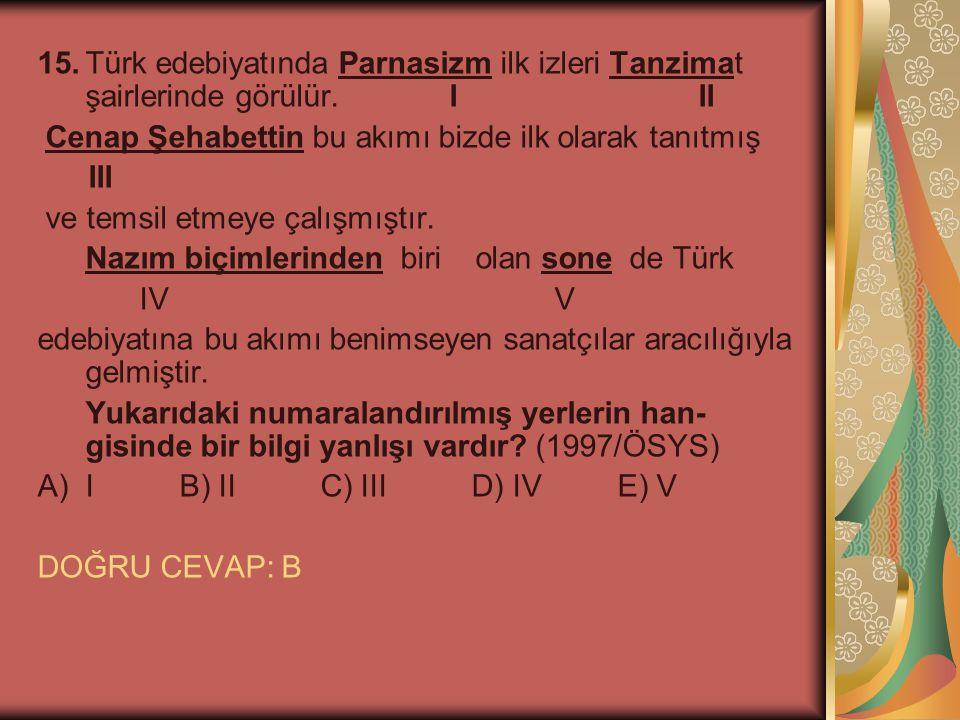 15.Türk edebiyatında Parnasizm ilk izleri Tanzimat şairlerinde görülür. I II Cenap Şehabettin bu akımı bizde ilk olarak tanıtmış III ve temsil etmeye