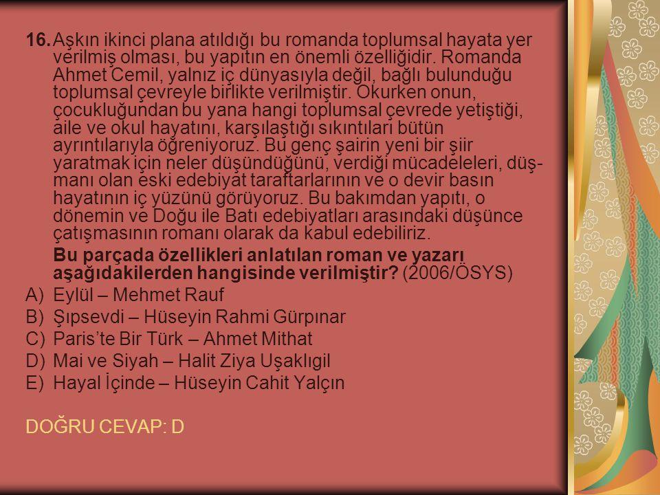 16.Aşkın ikinci plana atıldığı bu romanda toplumsal hayata yer verilmiş olması, bu yapıtın en önemli özelliğidir. Romanda Ahmet Cemil, yalnız iç dün