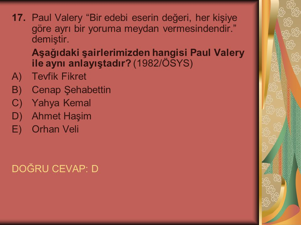 """17.Paul Valery """"Bir edebi eserin değeri, her kişiye göre ayrı bir yoruma meydan vermesindendir."""" demiştir. Aşağıdaki şairlerimizden hangisi Paul Valer"""