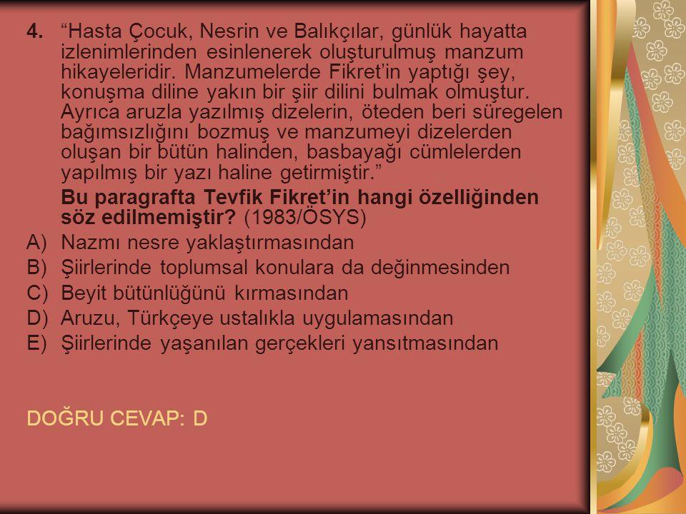 15.Türk edebiyatında Parnasizm ilk izleri Tanzimat şairlerinde görülür.