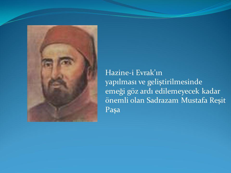 Hazine-i Evrak'ın yapılması ve geliştirilmesinde emeği göz ardı edilemeyecek kadar önemli olan Sadrazam Mustafa Reşit Paşa