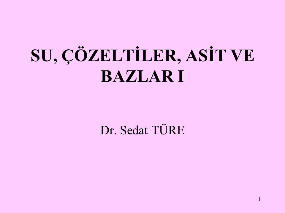 1 SU, ÇÖZELTİLER, ASİT VE BAZLAR I Dr. Sedat TÜRE