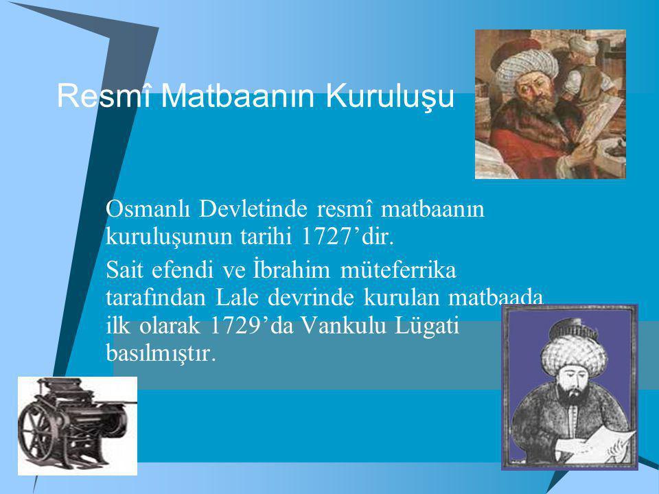 Resmî Matbaanın Kuruluşu Osmanlı Devletinde resmî matbaanın kuruluşunun tarihi 1727'dir.