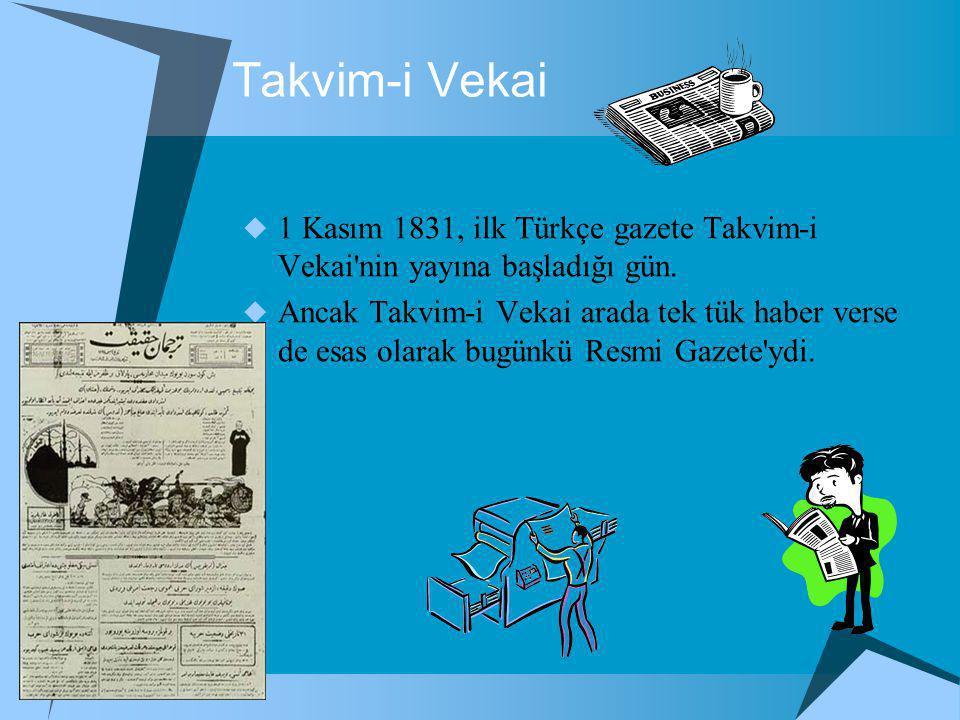 Takvim-i Vekai  1 Kasım 1831, ilk Türkçe gazete Takvim-i Vekai nin yayına başladığı gün.