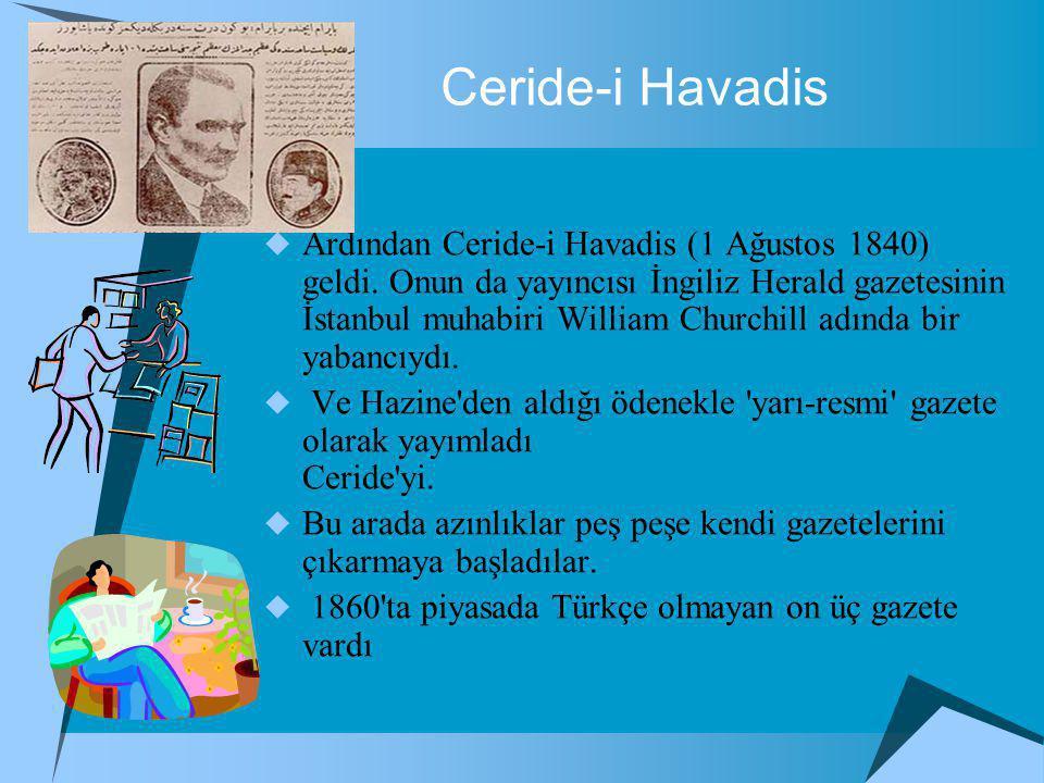 Ceride-i Havadis  Ardından Ceride-i Havadis (1 Ağustos 1840) geldi.