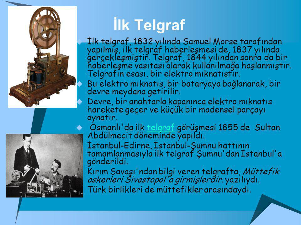 İlk Telgraf  İlk telgraf, 1832 yılında Samuel Morse tarafından yapılmış, ilk telgraf haberleşmesi de, 1837 yılında gerçekleşmiştir.