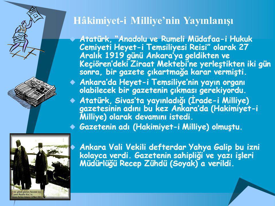  Atatürk, Anadolu ve Rumeli Müdafaa-i Hukuk Cemiyeti Heyet-i Temsiliyesi Reisi olarak 27 Aralık 1919 günü Ankara'ya geldikten ve Keçiören'deki Ziraat Mektebi'ne yerleştikten iki gün sonra, bir gazete çıkartmağa karar vermişti.