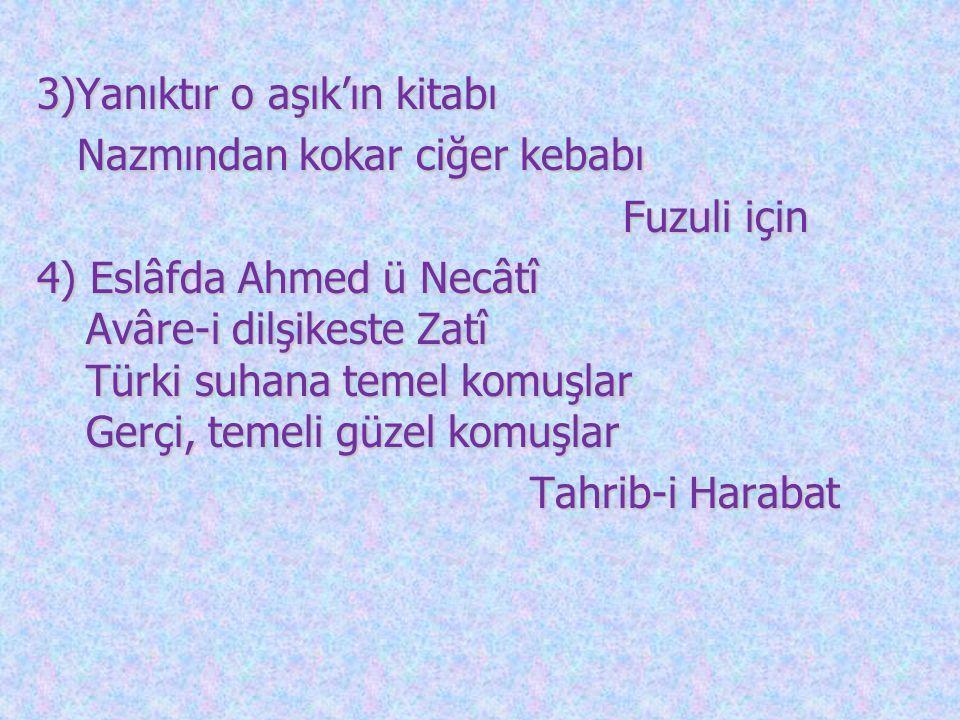 3)Yanıktır o aşık'ın kitabı 3)Yanıktır o aşık'ın kitabı Nazmından kokar ciğer kebabı Nazmından kokar ciğer kebabı Fuzuli için Fuzuli için 4) Eslâfda A