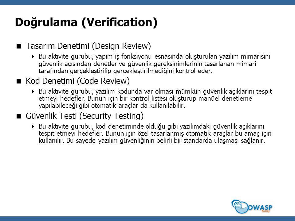 Doğrulama (Verification)  Tasarım Denetimi (Design Review)  Bu aktivite gurubu, yapım iş fonksiyonu esnasında oluşturulan yazılım mimarisini güvenlik açısından denetler ve güvenlik gereksinimlerinin tasarlanan mimari tarafından gerçekleştirilip gerçekleştirilmediğini kontrol eder.