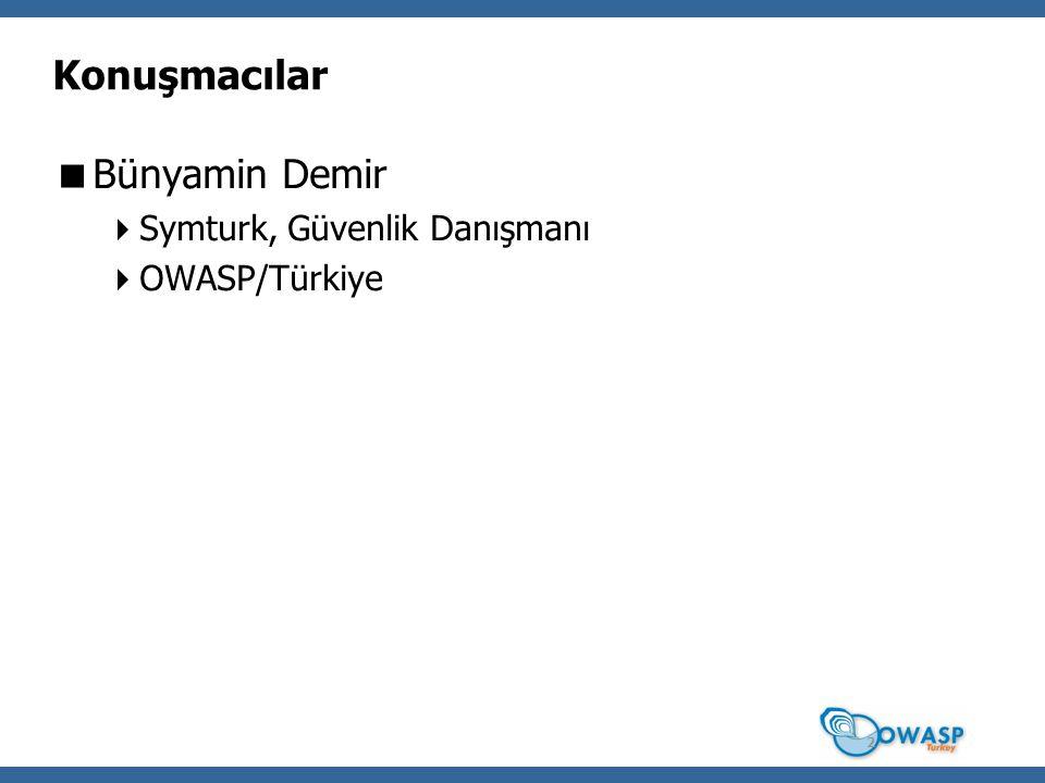 Konuşmacılar  Bünyamin Demir  Symturk, Güvenlik Danışmanı  OWASP/Türkiye 2