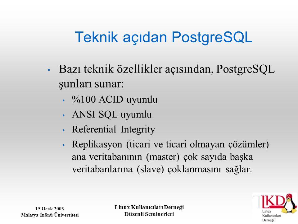 15 Ocak 2003 Malatya İnönü Üniversitesi Linux Kullanıcıları Derneği Düzenli Seminerleri Teknik açıdan PostgreSQL Bazı teknik özellikler açısından, Pos