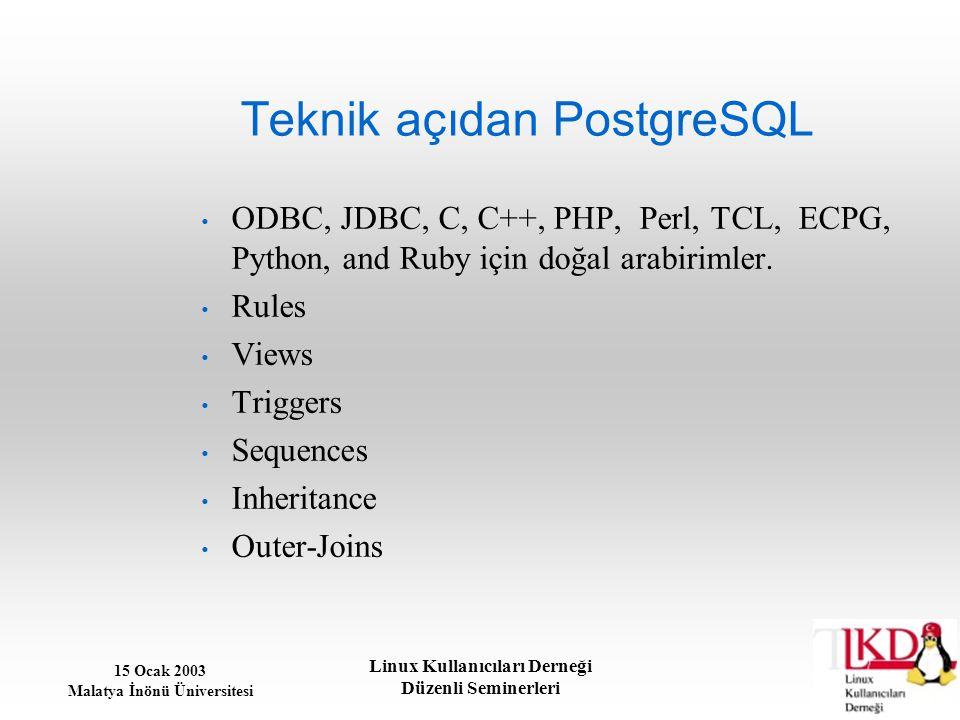 15 Ocak 2003 Malatya İnönü Üniversitesi Linux Kullanıcıları Derneği Düzenli Seminerleri Teknik açıdan PostgreSQL ODBC, JDBC, C, C++, PHP, Perl, TCL, E