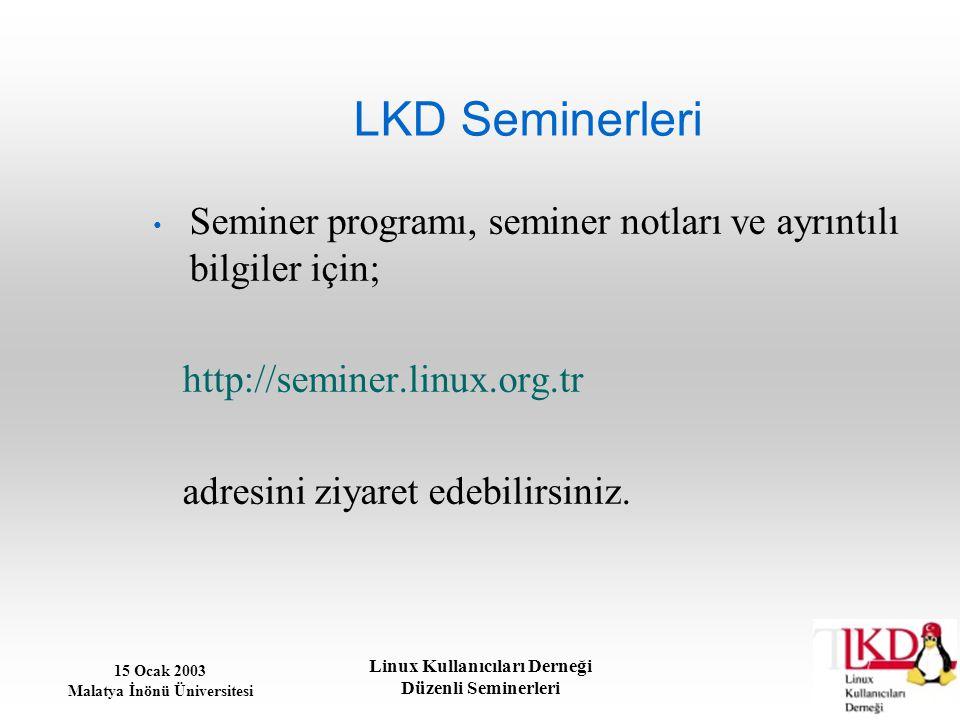 15 Ocak 2003 Malatya İnönü Üniversitesi Linux Kullanıcıları Derneği Düzenli Seminerleri Desteklenen Platformlar Linux (Kernel 2.0.X ve üzeri) AIX 4.3.2 HP – UX 9.0x ve 10.20 FreeBSD 4.X IRIX 6.5.6f MacOS-X Darwin NetBSD 1.4, 1.4u QNX 4.25 SCO OpenServer 5 SCO Unix Ware 7 Solaris 2.5.1-2.7 Sun OS 4.1.14 WinNT/Cygwin BSDI 4.0.1 BeOS 5.0.3