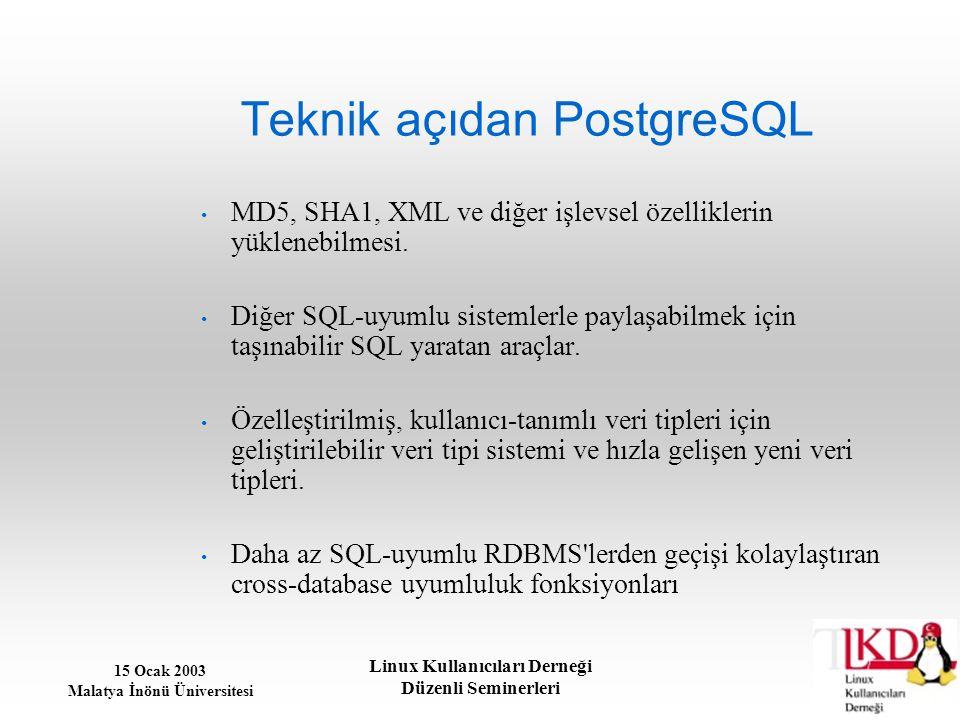 15 Ocak 2003 Malatya İnönü Üniversitesi Linux Kullanıcıları Derneği Düzenli Seminerleri Teknik açıdan PostgreSQL MD5, SHA1, XML ve diğer işlevsel özel