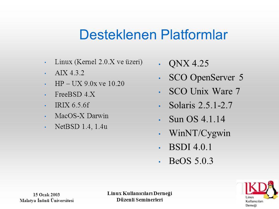 15 Ocak 2003 Malatya İnönü Üniversitesi Linux Kullanıcıları Derneği Düzenli Seminerleri Desteklenen Platformlar Linux (Kernel 2.0.X ve üzeri) AIX 4.3.