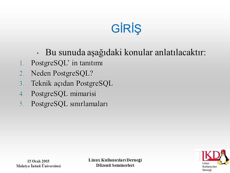 15 Ocak 2003 Malatya İnönü Üniversitesi Linux Kullanıcıları Derneği Düzenli Seminerleri GİRİŞ Bu sunuda aşağıdaki konular anlatılacaktır: 1. PostgreSQ