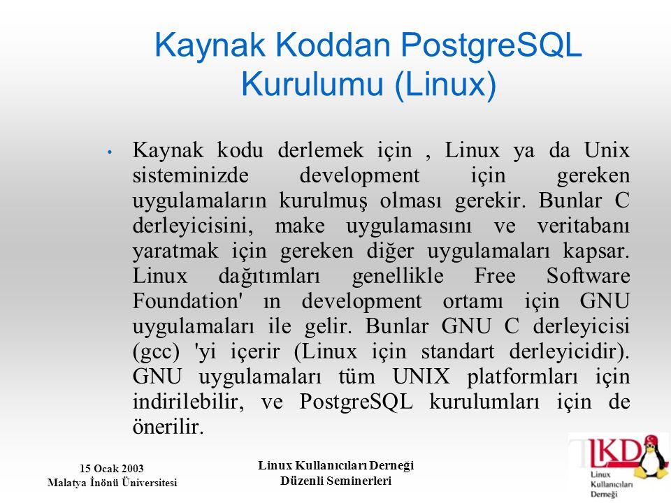 15 Ocak 2003 Malatya İnönü Üniversitesi Linux Kullanıcıları Derneği Düzenli Seminerleri Kaynak Koddan PostgreSQL Kurulumu (Linux) Kaynak kodu derlemek