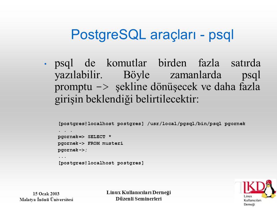 15 Ocak 2003 Malatya İnönü Üniversitesi Linux Kullanıcıları Derneği Düzenli Seminerleri PostgreSQL araçları - psql psql de komutlar birden fazla satır