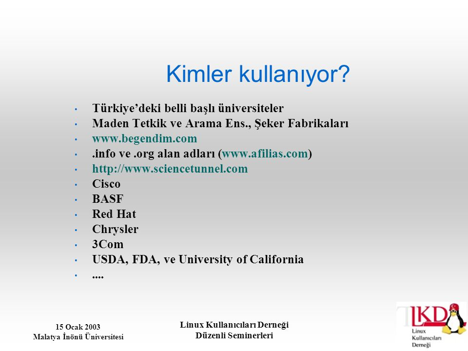 15 Ocak 2003 Malatya İnönü Üniversitesi Linux Kullanıcıları Derneği Düzenli Seminerleri Kimler kullanıyor? Türkiye'deki belli başlı üniversiteler Made