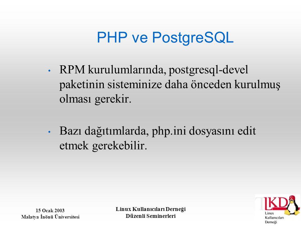 15 Ocak 2003 Malatya İnönü Üniversitesi Linux Kullanıcıları Derneği Düzenli Seminerleri PHP ve PostgreSQL RPM kurulumlarında, postgresql-devel paketin