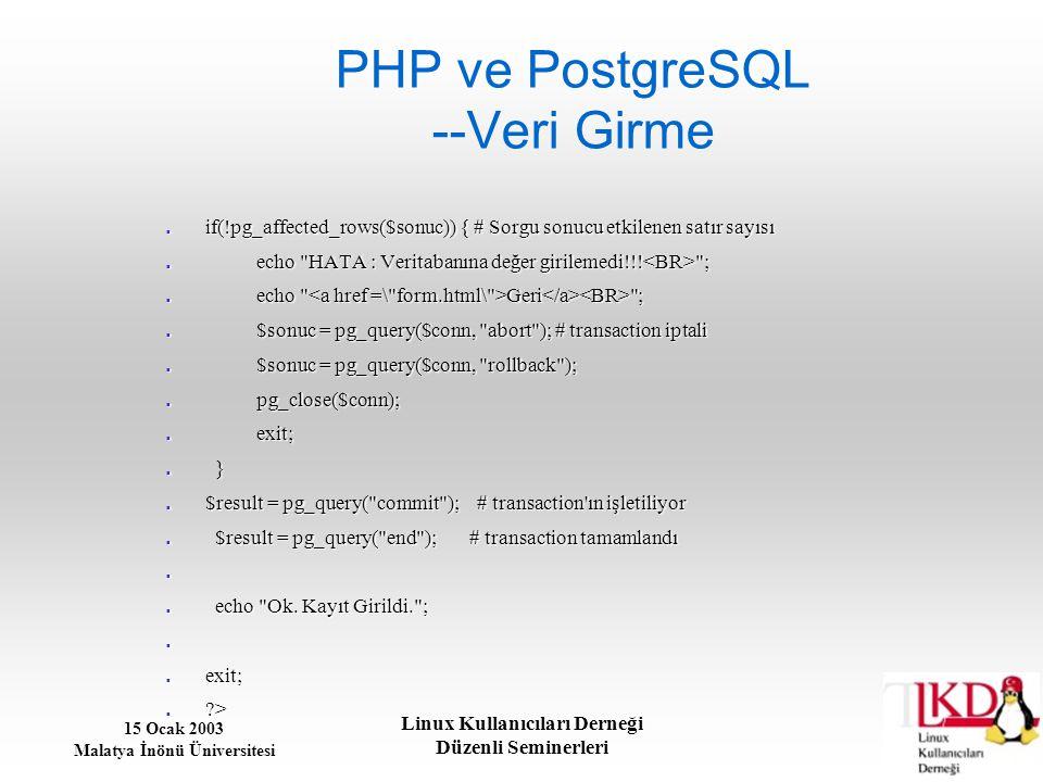 15 Ocak 2003 Malatya İnönü Üniversitesi Linux Kullanıcıları Derneği Düzenli Seminerleri PHP ve PostgreSQL --Veri Girme if(!pg_affected_rows($sonuc)) {