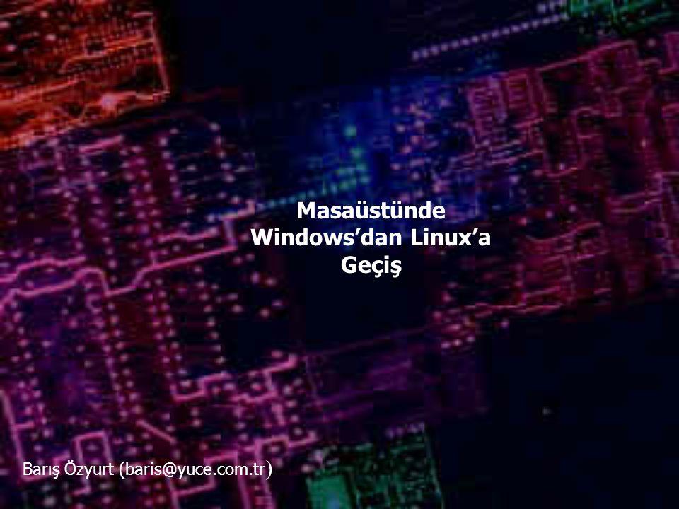 Masaüstünde Windows'dan Linux'a Geçiş Barış Özyurt (baris@yuce.com.tr )