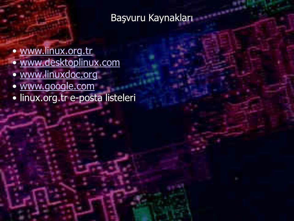 Başvuru Kaynakları www.linux.org.tr www.desktoplinux.com www.linuxdoc.org www.google.com linux.org.tr e-posta listeleri